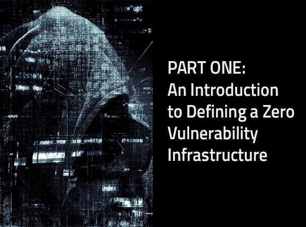 An Introduction to Defining a Zero Vulnerability Infrastructure