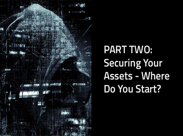 Securing Your Assets – Where Do You Start?