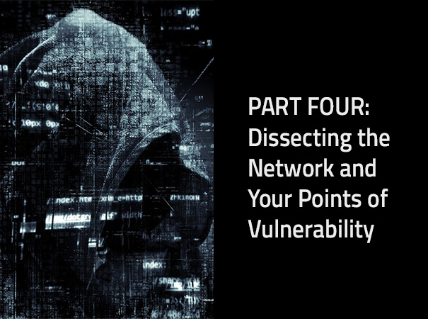 Dissecting the Network and Your Points of Vulnerability