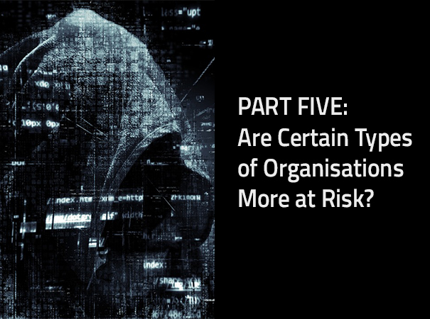 Are certain types of Organisations more at Risk?